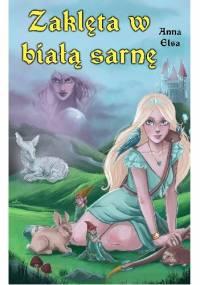 Zaklęta w białą sarnę - Anna Elsa