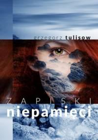 Zapiski niepamięci - Tulisow Grzegorz