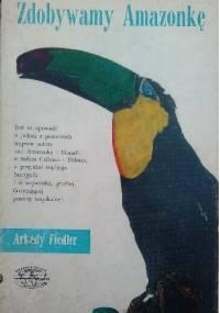 Zdobywamy Amazonkę - Arkady Fiedler