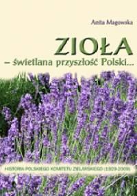 Zioła - świetlana przyszłość Polski... Historia Polskiego Komitetu Zielarskiego (1929-2009) - Anita Magowska