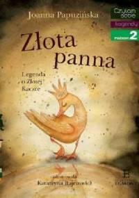Złota panna. Legenda o Złotej Kaczce - Joanna Papuzińska