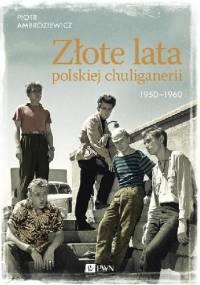 Złote lata polskiej chuliganerii 1950-1960 - Piotr Ambroziewicz