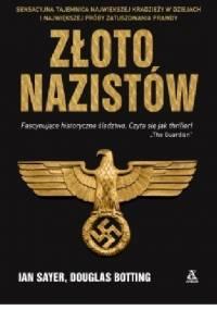 Złoto nazistów. Sensacyjna tajemnica największej kradzieży w dziejach i największej próby zatuszowania prawdy - Ian Sayer, Douglas Botting