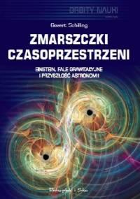 Zmarszczki czasoprzestrzeni. Einstein, fale grawitacyjne i przyszłość astronomii - Govert Schilling