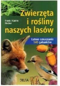 Zwierzęta i rośliny naszych lasów - KATRIN I FRANK HECKER