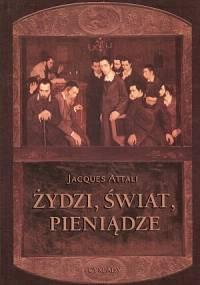 Żydzi, świat i pieniądze - Jacques Attali